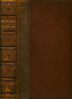 Memoirs of Edmund Ludlow, With A Collection Of Original Papers, And The Case Of King Charles The First. EDMUND LUDLOW.