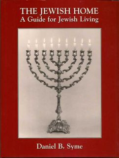 The Jewish Home: A Guide For Jewish Living. DANIEL B. SYME