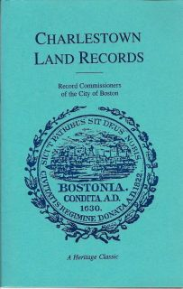 A Report Of The Record Commissioners Containing Charlestown Land Records, 1638-1802