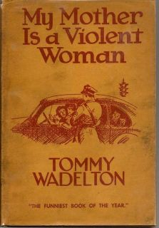 My Mother Is A Violent Woman. TOMMY WADELTON.