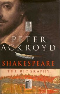 Shakespeare; The Biography. PETER ACKROYD.