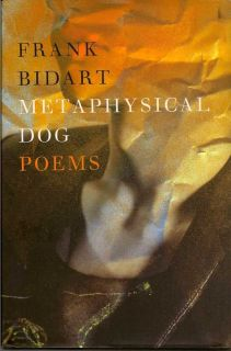 Metaphysical Dog. FRANK BIDART