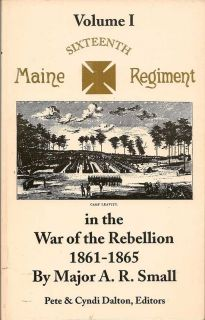 Maine Sixteenth Regiment In The War Of The Rebellion 1861 - 1865. Volume I. A. R. SMALL.