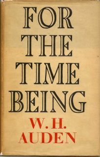 For The Time Being. W. H. AUDEN