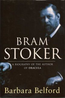 Bram Stoker. A Biography Of The Aiuthor Of Dracula. BARBARA BELFORD