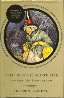 The Witch Must Die. How Fairy Tales Shape Our Lives. SHELDON CASHDAN.