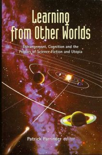 Learning From Other Worlds. Estrangement, Cognition and the Politics Of Science Fiction and...