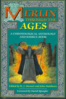 Merlin Through The Ages. A Chronological Anthology And Source Book. R. J. AND MATTHEWS STEWART, JOHN.