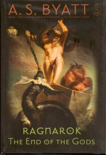Ragnarok: The End Of The Gods. A. S. BYATT