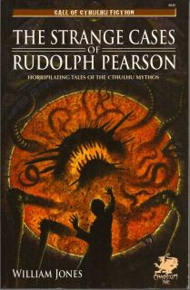 The Strange Cases Of Rudolph Pearson. Horripilating Tales Of The Cthulhu Mythos. WILLIAM JONES.