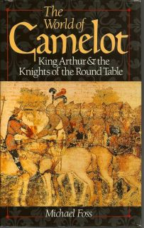 The World Of Camelot. King Arthur And The Knights Of The Round Table. MICHAEL FOSS