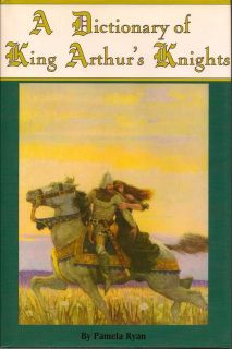 A Dictionary Of King Arthur's Knights. PAMELA RYAN.