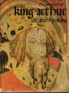 The Mystery Of King Arthur. ELIZABETH JENKINS