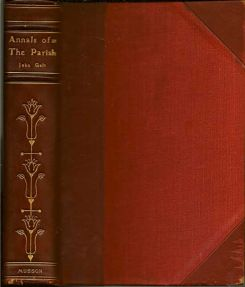 Annals of the Parish; Or The Chronicle Of Dalmailing During the Ministry Of The Rev. Micah...
