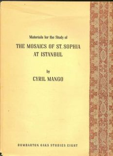 Materials For The Study Of The Mosaics Of St. Sophia At Istanbul. CYRIL MANGO.