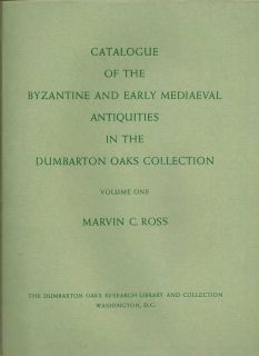 Catalogue Of The Byzantine And Early Mediaeval Antiquities In The Dumbarton Oaks Collection. MARVIN C. ROSS, KURT WEITZMANN.