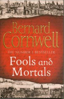 Fools And Mortals. BERNARD CORNWELL.