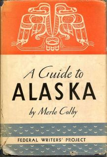 A Guide To Alaska. MERLE COLBY.