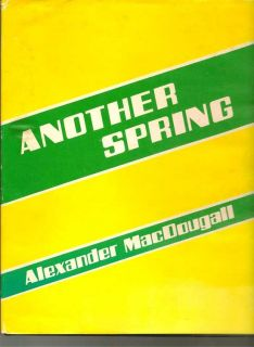 Another Spring. ALEXANDER MACDOUGALL