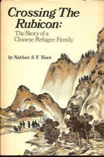 Crossing The Rubicon: The Story Of A Chinese Refugee Family. NATHAN S. Y. YUAN