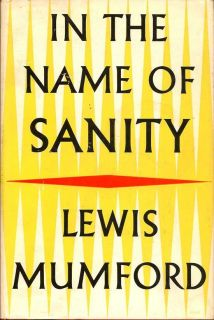 In The Name Of Sanity. LEWIS MUMFORD.