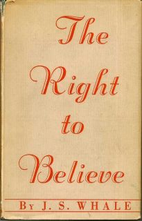The Right To Believe. J. S. WHALE