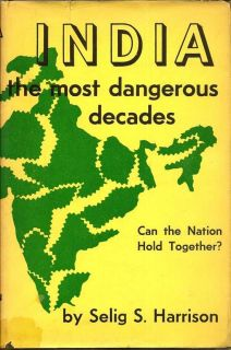 India: The Most Dangerous Decades. Can The Nation Hold Together? SELIG S. HARRISON.