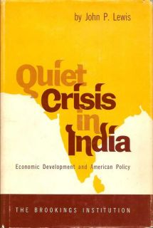 Quiet Crisis In India. Economic Development and American Policy. JOHN P. LEWIS
