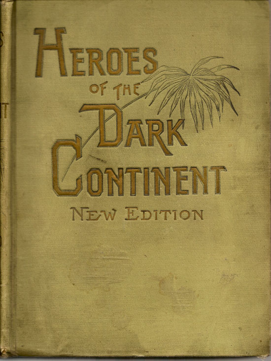 Heroes Of The Dark Continent And How Stanley Found Emin Pasha. J. W. BUEL