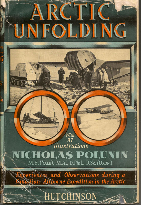 Arctic Unfolding. Experiences And Observations During A Canadian Airborne Expedition In Northern Ungava, The Northwest Territories, And Their Arctic Archipelago. NICHOLAS POLUNIN.