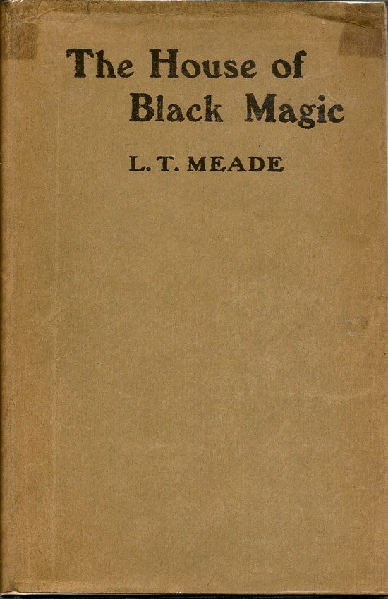 The House Of Black Magic. L. T. MEADE.