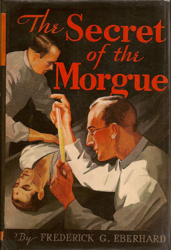 The Secret Of The Morgue. FREDERICK G. EBERHARD.