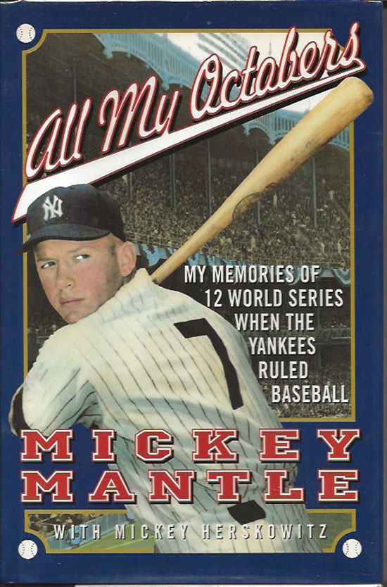 All My Octobers. My Memories of Twelve World Series, When the Yankees Ruled Baseball. MICKEY MANTLE.