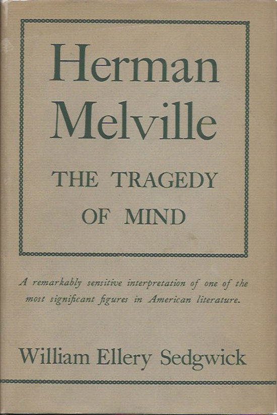 Herman Melville - The Tragedy Of Mind. WILLIAM ELLERY SEDGWICK.