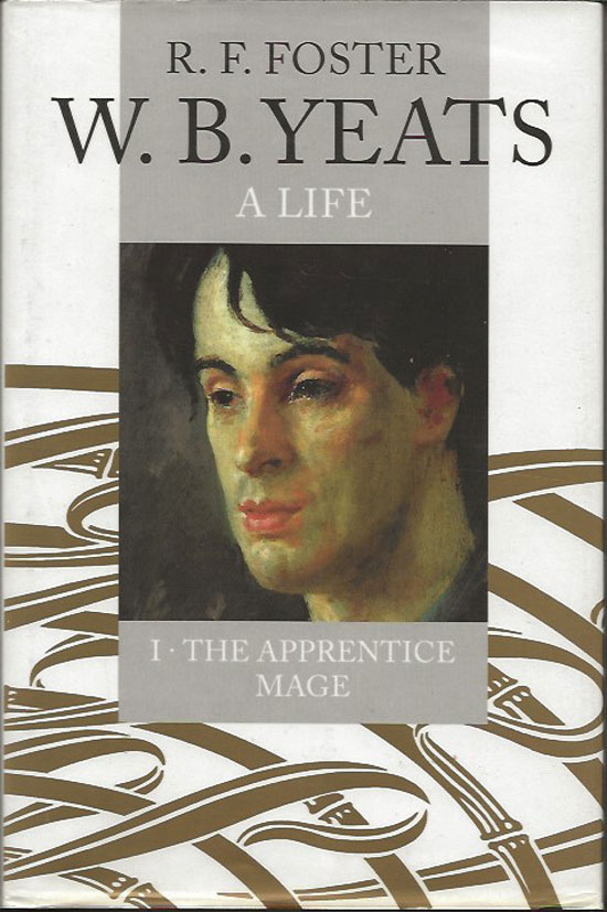 W. B. Yeats - A Life. I The Apprentice Mage. R. F. FOSTER.