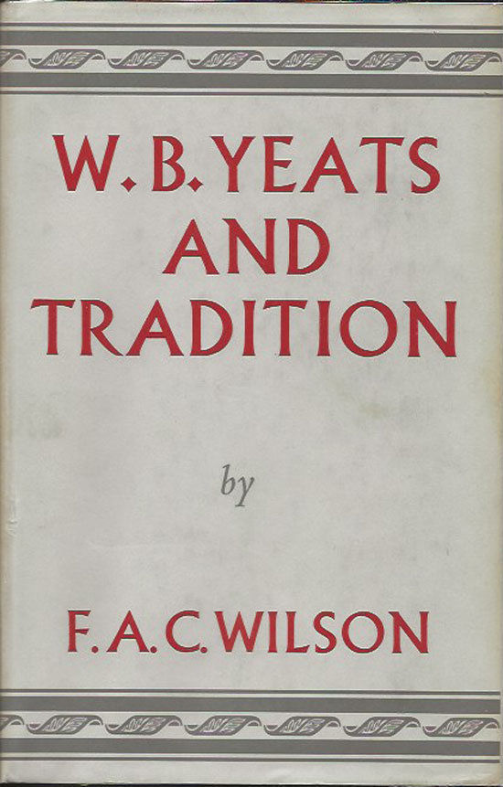 W. B. Yeats And Tradition. F. A. C. WILSON.