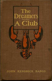 The Dreamers/A Club. JOHN BANGS