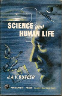 Science and Human Life. J. A. V. BUTLER.