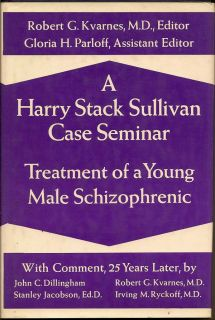 A Harry Stack Sullivan Case Seminar Treatment of a Young Mail Schizophrenic. ROBERT G. KVARNES