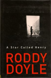 A Star Called Henry. RODDY DOYLE