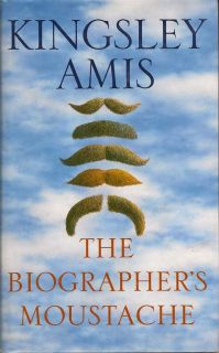 The Biographer's Moustache. KINGSLEY AMIS