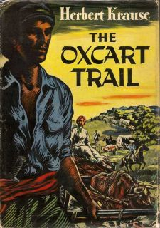 The Oxcart Trail. HERBERT KRAUSE