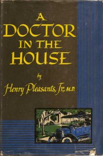 A Doctor in the House. HENRY PLEASANTS.